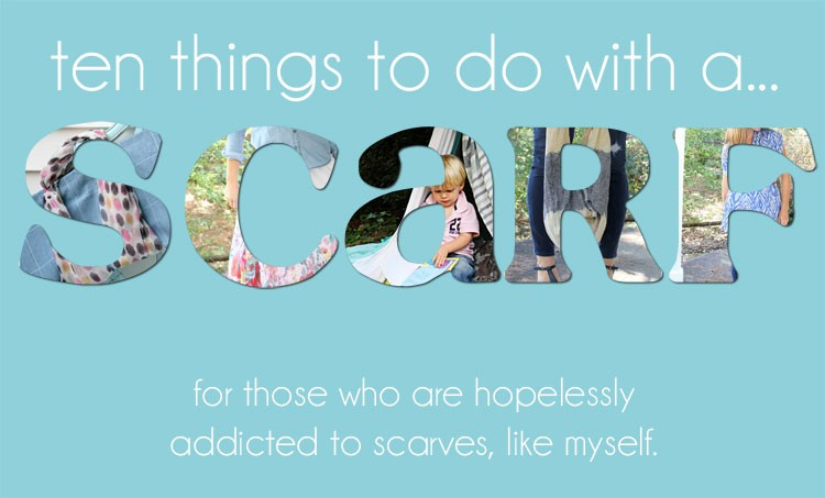 10 Things to do with a Scarf - Easy DIY and ideas
