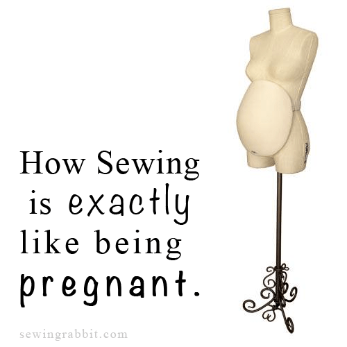 Say What? Sewing is exactly like being pregnant