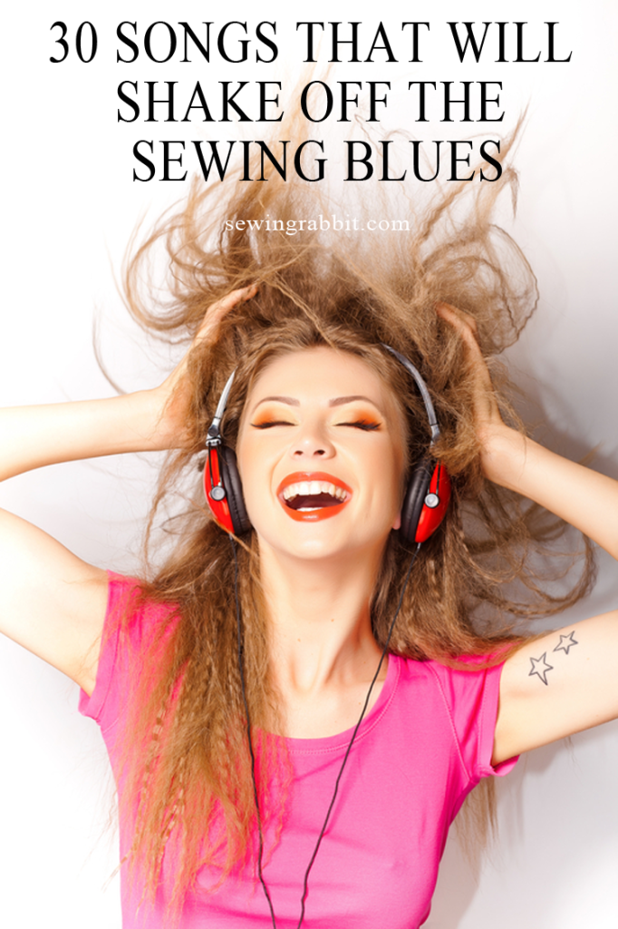 30 Songs that will help you Shake off the Sewing Blues