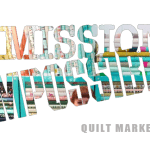 Quilt Market 2014 RECAP. Mission: Impossible.