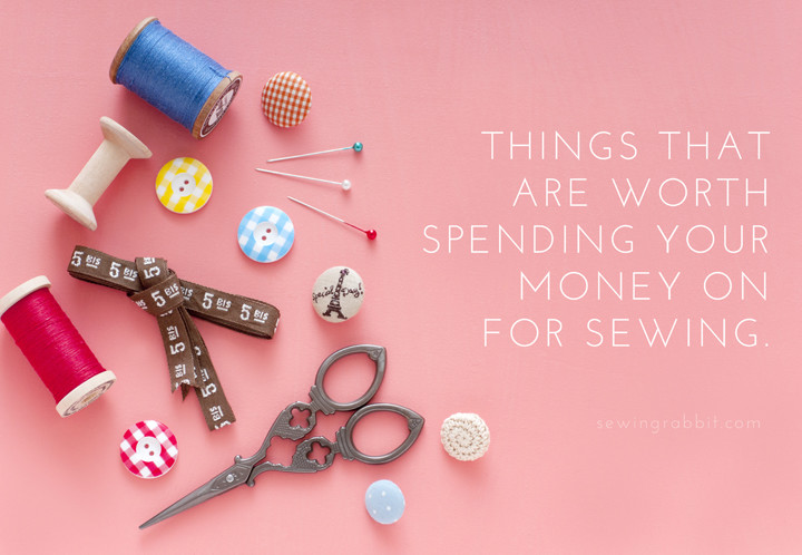 Sewing Items that are Worth Spending Money On