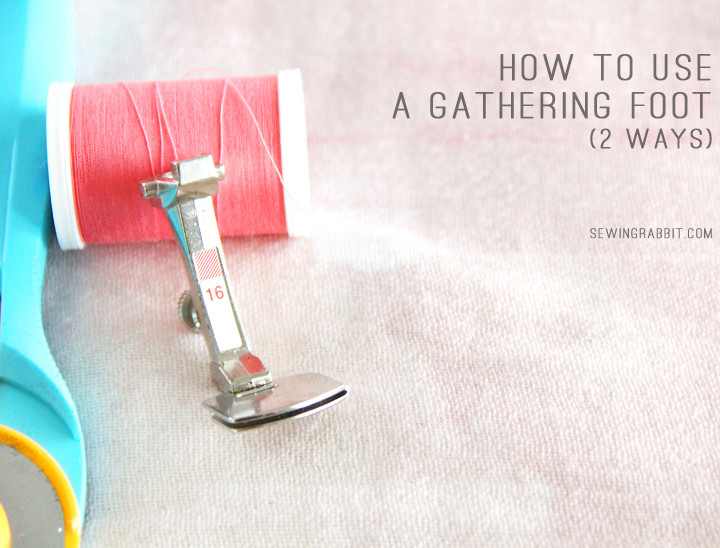How to Use a Gathering Foot - 2 Ways