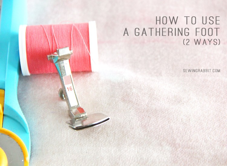 How to Use a Gathering Foot – 2 Ways