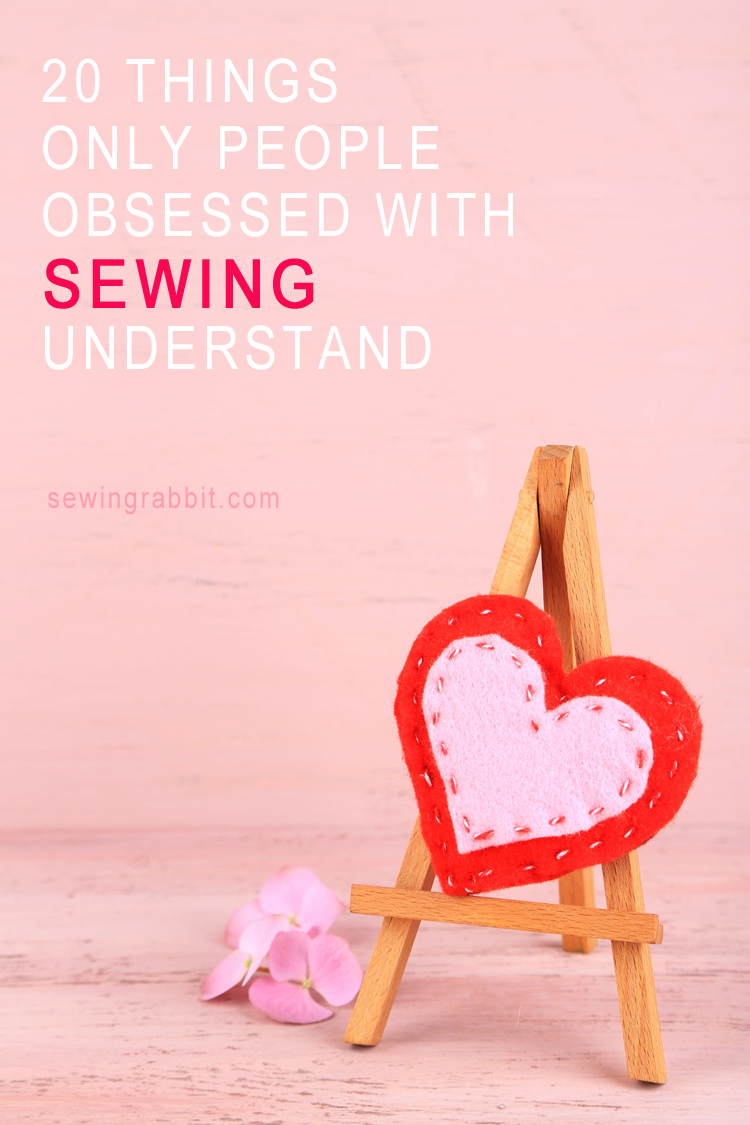 20 Things Only People Obsessed With Sewing Understand