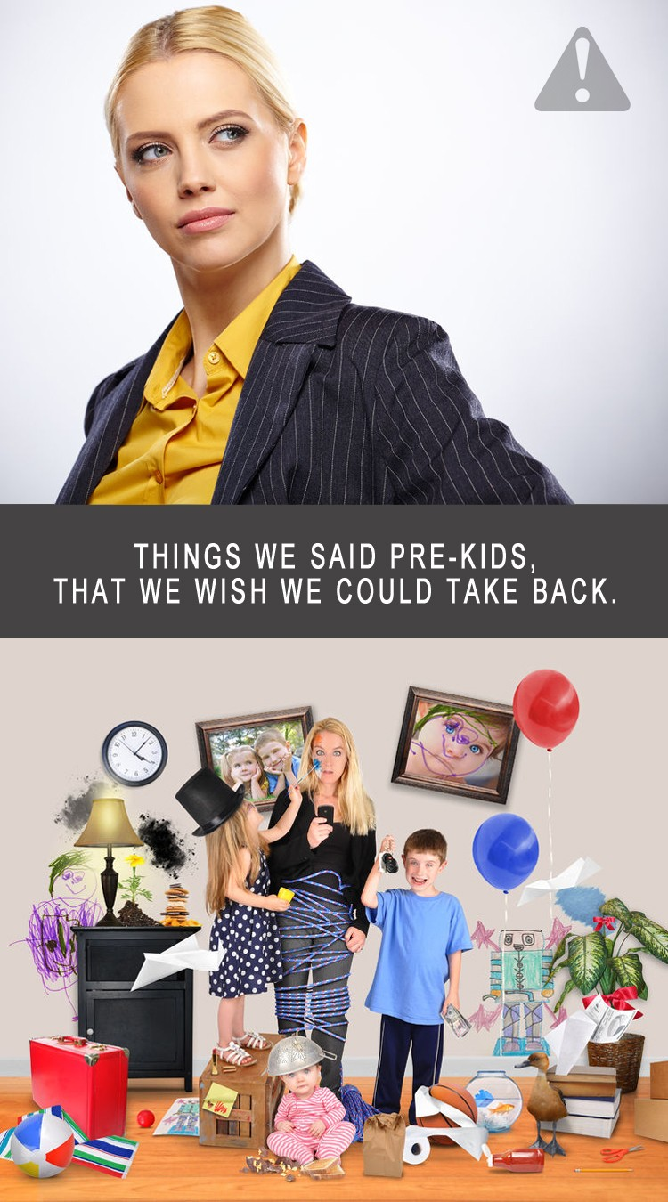 Things we said pre-kids, that we wish we could take back!