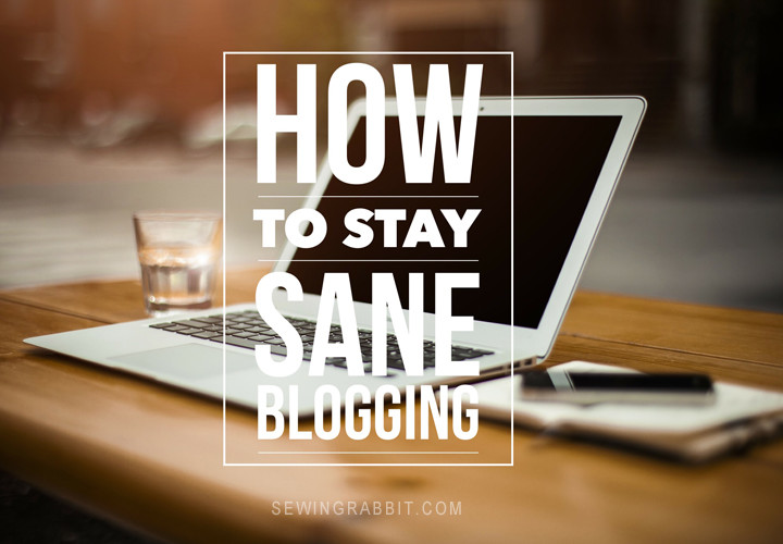 How to Stay Sane Blogging