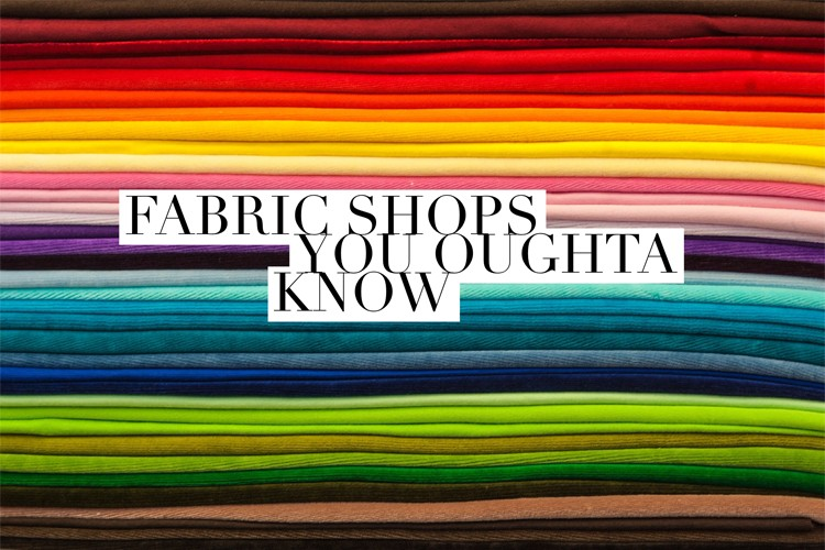Fabric Shops you Oughta Know