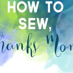 My Mom Taught me how to sew, thanks Mom! FREE PRINTS