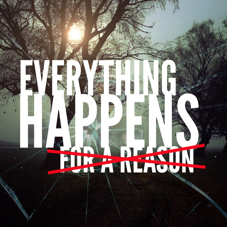 everything does NOT happen for a reason.