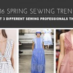 predictions and opinions on 2016 spring sewing trends from 3 sewing professionals