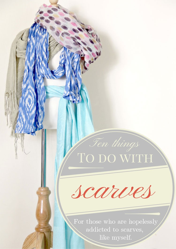 10 Things to do with a Scarf - easy DIY tutorials and ideas