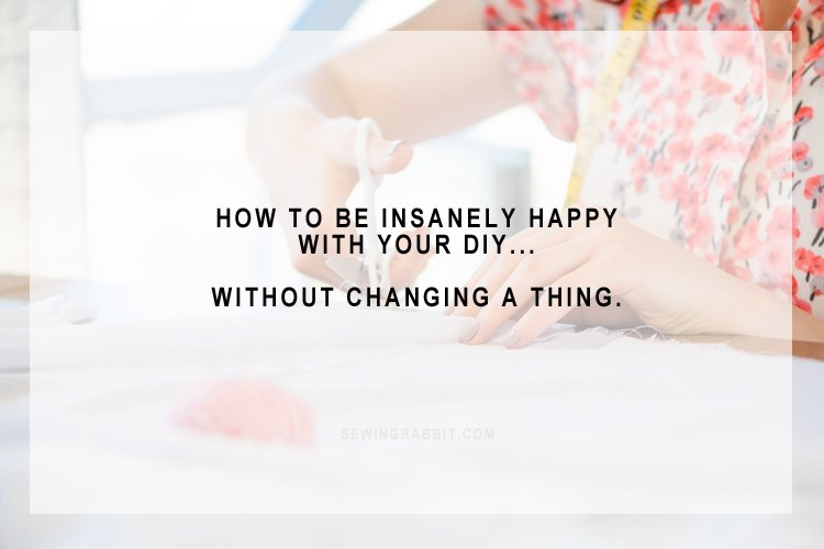 How to be Insanely Happy with your DIY, without changing a thing. YOU ARE ALREADY AWESOME ENOUGH!