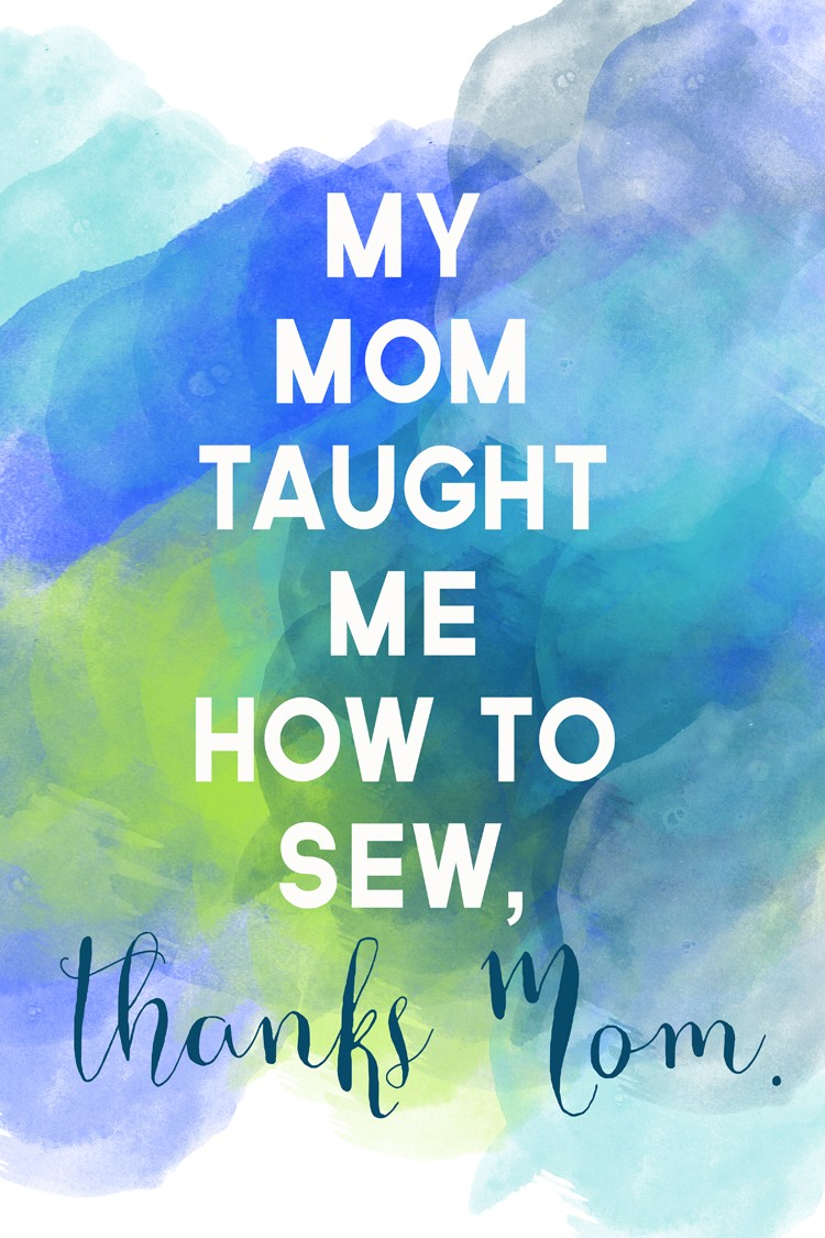 My Mom Taught me How to Sew, thanks Mom!